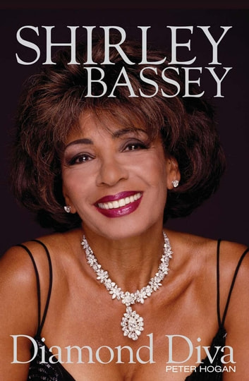 Shirley Bassey: Diamond Diva ebook by Peter Hogan