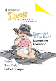 Excuse Me? Whose Baby? & Follow that Baby! ebook by Jacqueline Diamond,Isabel Sharpe
