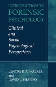 Introduction to Forensic Psychology - Clinical and Social Psychological Perspectives ebook by Lenore E.A. Walker,David Shapiro