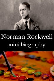 Norman Rockwell Mini Biography ebook by eBios