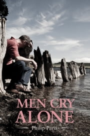 Men Cry Alone ebook by Philip Paris