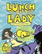 Lunch Lady and the Video Game Villain - Lunch Lady #9 ebook by Jarrett J. Krosoczka