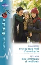 Le plus beau Noël d'un médecin - Des sentiments si troublants (Harlequin Blanche) ebook by Dianne Drake, Betty Neels