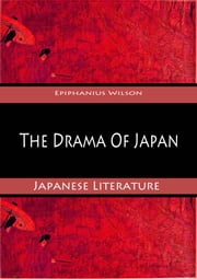 The Drama Of Japan ebook by Epiphanius Wilson