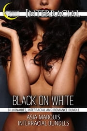 Black on White (Billionaires, Interracial and Romance Bundle) ebook by Asia Marquis Interracial Bundles
