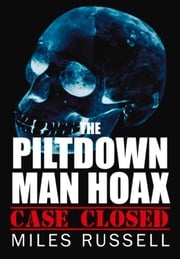 Piltdown Man Hoax - Case Closed ebook by Miles Russell