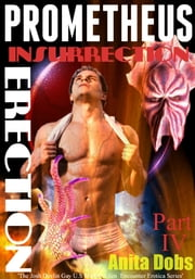 Prometheus - Insurrection Erection (Part 4) ebook by Anita Dobs