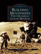 Building Moonships ebook by Joshua Stoff
