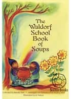 The Waldorf School Book of Soups ebook by Marsha Post, Andrea Huff, Jo Valens