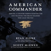 American Commander - Serving a Country Worth Fighting For and Training the Brave Soldiers Who Lead the Way audiobook by Ryan Zinke
