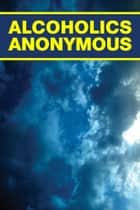 Alcoholics Anonymous ebook by Bill Wilson