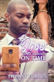 LOVE ISN'T ALWAYS ON TIME ebook by Tiffany Forbes