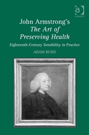 John Armstrong's The Art of Preserving Health - Eighteenth-Century Sensibility in Practice ebook by Dr Adam Budd