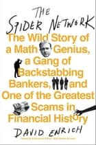 The Spider Network - How a Math Genius and a Gang of Scheming Bankers Pulled Off One of the Greatest Scams in History ebook by David Enrich