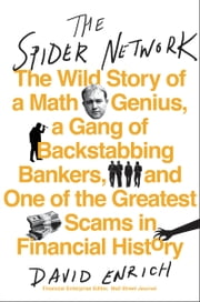 The Spider Network - The Wild Story of a Math Genius, a Gang of Backstabbing Bankers, and One of the Greatest Scams in Financial History ebook by David Enrich