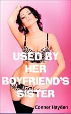 Used by her Boyfriend's Sister ebook by Conner Hayden