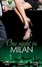 One Night in... Milan: The Italian's Future Bride / The Italian's Chosen Wife / The Italian's Captive Virgin (Mills & Boon M&B) 電子書 by Michelle Reid, Kate Hewitt, India Grey