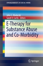 E-Therapy for Substance Abuse and Co-Morbidity ebook by Sarah V. Curtis,John S. Wodarski
