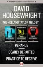 The Holland Taylor Trilogy: Penance, Dearly Departed, and Practice to Deceive ebook by David Housewright