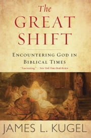 The Great Shift - Encountering God in Biblical Times ekitaplar by James L. Kugel