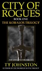 City of Rogues (Book I of the Kobalos trilogy) ebook by Ty Johnston