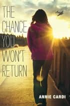 The Chance You Won't Return ebook by Annie Cardi