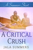 A Critical Crush - A Summers Short ebook by Jala Summers