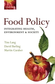 Food Policy: Integrating health, environment and society - Integrating health, environment and society ebook by Tim Lang,David Barling,Martin Caraher