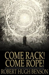 Come Rack! Come Rope! ebook by Robert Hugh Benson