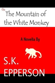 On The Mountain of the White Monkey ebook by S.K. Epperson