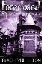 Foreclosed - A Mitzy Neuhaus Mystery, #1 ebook by Traci Tyne Hilton