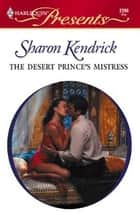 The Desert Prince's Mistress ebook by Sharon Kendrick