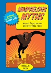 Marvelous Myths: Marvel Superheroes and Everyday Faith ebook by Russell W. Dalton