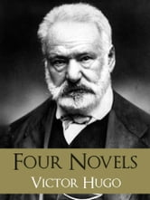 The GREATEST WORKS of VICTOR HUGO: FOUR BESTSELLING NOVELS