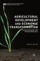 Agricultural Development and Economic Transformation - Promoting Growth with Poverty Reduction ebook by John W. Mellor