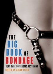 The Big Book of Bondage - Sexy Tales of Erotic Restraint ebook by Alison Tyler