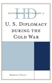 Historical Dictionary of U.S. Diplomacy during the Cold War ebook by Martin Folly