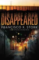 Disappeared ebook by Francisco X. Stork