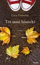 Tre sassi bianchi ebook by Lisa Genova