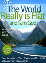 The World Really is Flat and I Am God ebook by Roy E. Klienwachter