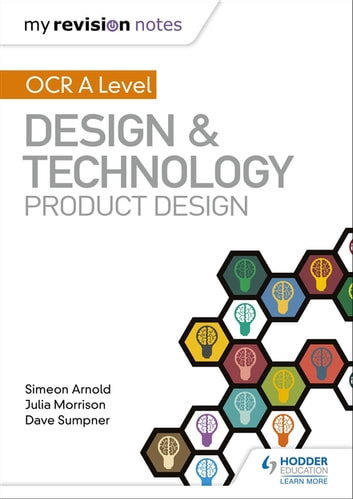 My Revision Notes: OCR AS/A Level Design and Technology: Product Design eBook by Simeon Arnold,Julia Morrison,Dave Sumpner