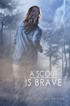 A Scout is Brave ebook by Jay Jordan Hawke