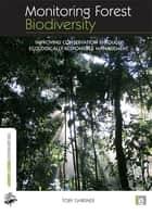 Monitoring Forest Biodiversity - Improving Conservation through Ecologically-Responsible Management ebook by Toby Gardner