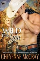 Wild for You ebook by Cheyenne McCray