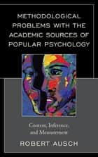 Methodological Problems with the Academic Sources of Popular Psychology ebook by Robert Ausch