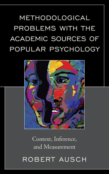 Methodological Problems with the Academic Sources of Popular Psychology - Context, Inference, and Measurement ebook by Robert Ausch