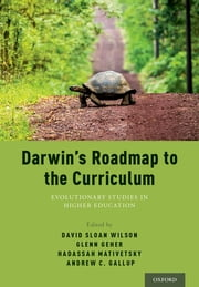 Darwin's Roadmap to the Curriculum - Evolutionary Studies in Higher Education ebook by Glenn Geher, David Sloan Wilson, Hadassah Head,...