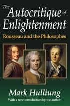 The Autocritique of Enlightenment ebook by Mark Hulliung,Mark Hulliung