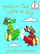 Fred and Ted Like to Fly ebook by