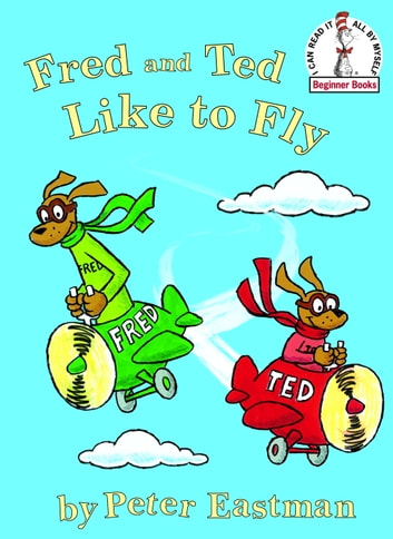 Fred and Ted Like to Fly ebook by Peter Anthony Eastman
